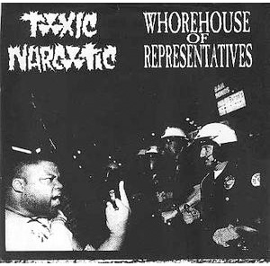 Toxic Narcotic / Whorehouse Of Representatives- Split 7""