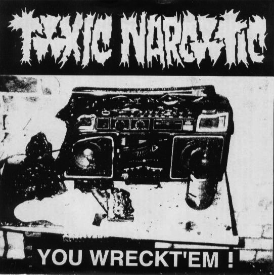 Toxic Narcotic- You Wreckt'Em 7""