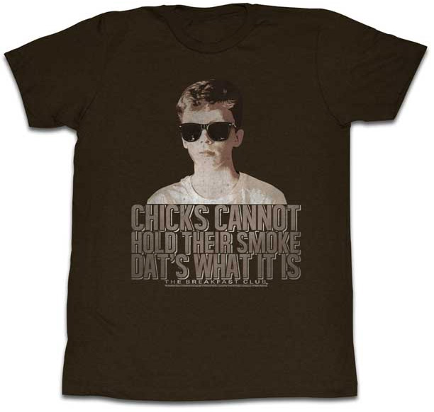 Breakfast Club- Chicks Cannot Hold Their Smoke on a brown shirt (Sale price!)