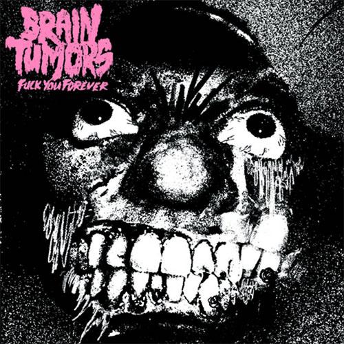 """Brain Tumors- Fuck You Forever 7"""""""