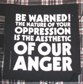 Be Warned, The Nature Of Your Oppression Is The Aesthetic Of Our Anger cloth patch (cp611)
