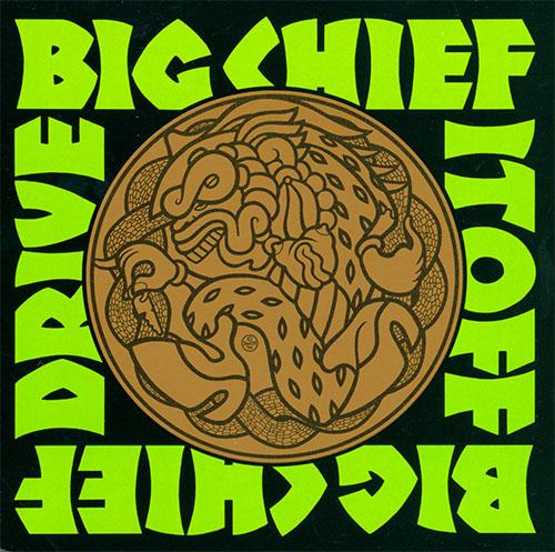 Big Chief- Drive It Off LP (150gram Vinyl)