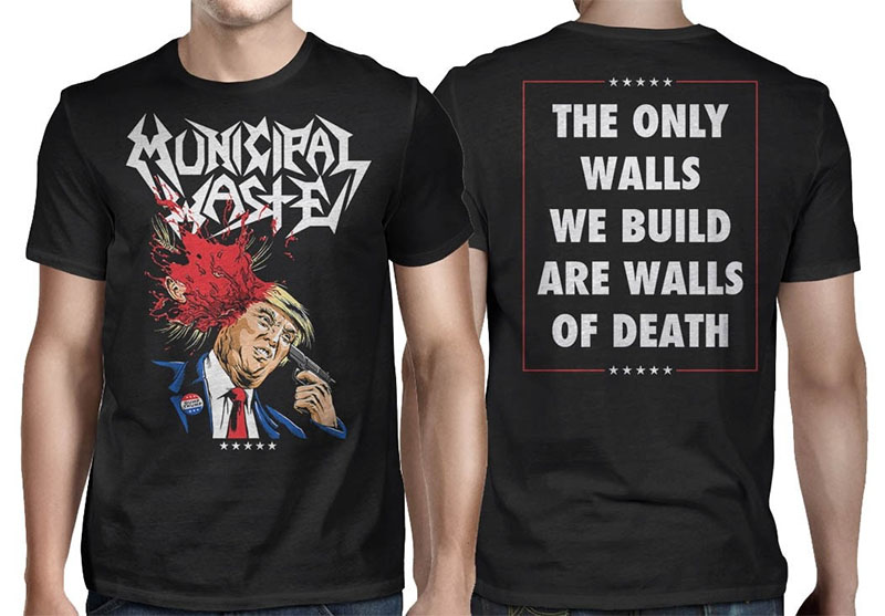 Municipal Waste- Trump on front, Walls Quote on back on a black shirt