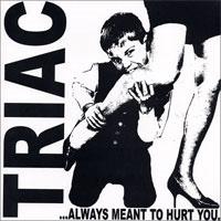 """Triac- ..Always Meant To Hurt You 7"""" (Sale price!)"""