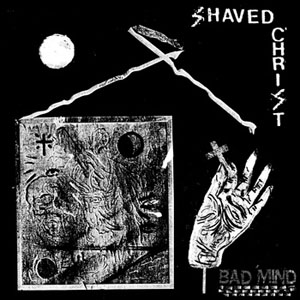 "Shaved Christ- Bad Mind 7"" (Sale price!)"