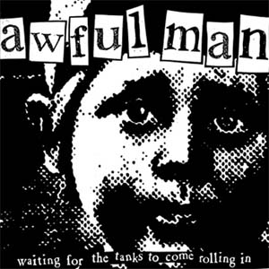 "Awful Man- Waiting For The Tanks To Come Rolling In 7"" (Sale price!)"