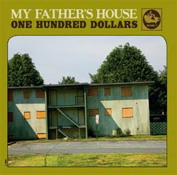 "One Hundred Dollars- My Father's House 7"" (Sale price!)"
