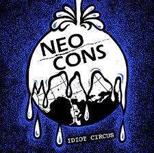 """Neo Cons- Idiot Circus 7"""""""
