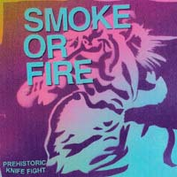 "Smoke Or Fire- Prehistoric Knife Fight 7"" (Sale price!)"