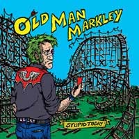 "Old Man Markley- Stupid Today 7"" (Sale price!)"