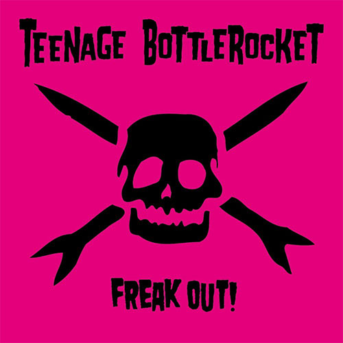 Teenage Bottlerocket- Freak Out LP