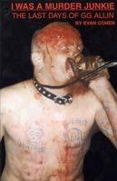 GG Allin- I Was A Murder Junkie (Book)