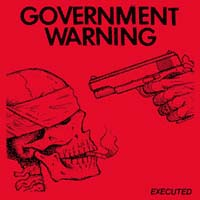 """Government Warning- Executed 7"""""""