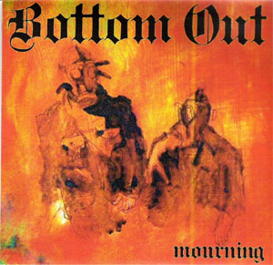 "Bottom Out- Mourning 7"" (Sale price!)"