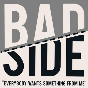 "Bad Side- Everybody Wants Something From Me 7"" (Sale price!)"