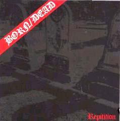 """Born/Dead- Repitition/Fear 7"""""""