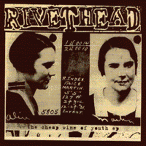 Rivethead- Cheap Wine Of Youth 12""