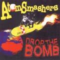 Atom Smashers- Drop The Bomb CD (Sale price!)