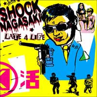 "Shock Nagasaki- Late 4 Life 7"" (Sale price!)"