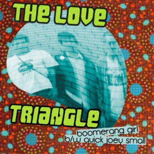 "Love Triangle- Boomerang Girl 7"" (Sale price!)"