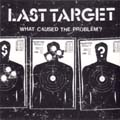 "Last Target- What Caused The Problem? 7"" (Sale price!)"
