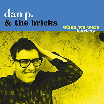Dan P And The Bricks- When We Were Fearless LP (MU330, Slow Gherkin)