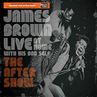 James Brown- Live At Home With His Bad Self, The After Show LP (Black Friday Record Store Day 2019 Release)