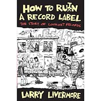 Larry Livermore- How To Ruin A Record Label, The Story Of Lookout Records (Book)