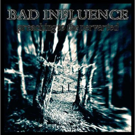 Bad Influence- Preaching To The Perverted LP (Sale price!)