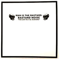 Man Is The Bastard- The Lost MITB Sessions LP