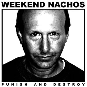 Weekend Nachos- Punish And Destroy LP
