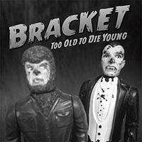 Bracket- Too Old To Die Young LP