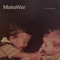 MakeWar- Get It Together LP