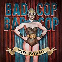 Bad Cop / Bad Cop- Not Sorry LP