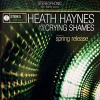 Heath Haynes And The Crying Shames- Spring Release CD (Sale price!)