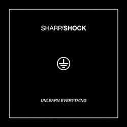 Sharp/Shock- Unlearn Everything LP