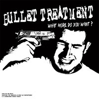 Bullet Treatment- What More Do You Want? LP (The Bronx) (Import)