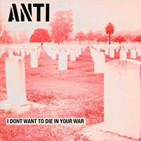 Anti- I Don't Want To Die In Your War LP