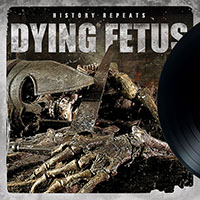 Dying Fetus- History Repeats LP
