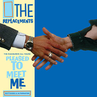 Replacements- The Pleasure's All Yours, Pleased To Meet Me Outtakes And Alternates LP (June 12th 2021 Record Store Day Release)