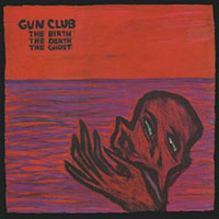 Gun Club- The Birth The Death The Ghost LP (Red Vinyl) (July 17th, 2021 Record Store Day Release)