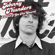 Johnny Thunders- I Think I Got This Covered LP (180gram Vinyl)