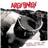 Argy Bargy- Drink Drugs And Football Thugs LP (UK Import)
