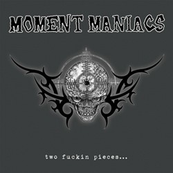 Moment Maniacs- Two Fuckin Pieces LP (Import)