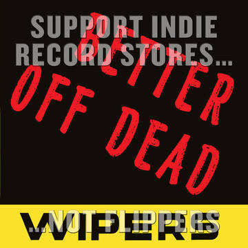 "Wipers- Better Off Dead 7"" (Record Store Day 2017 Release)"