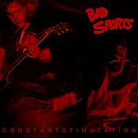 Bad Sports- Constant Stimulation LP