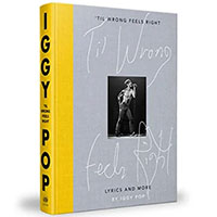 'Til Wrong Feels Right, Lyrics And More (Hardcover Book By Iggy Pop)