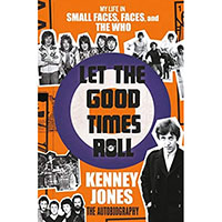 Let The Good Times Roll, My Life In Small Faces, Faces, And The Who (Hardback Book By Kenney Jones)