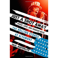 Just A Shot Away, Peace Love And Tragedy With The Rolling Stones At Altamont (Hardback Book by Saul Austerlitz)