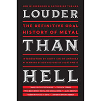 Louder Than Hell, The Definitive Oral History Of Metal (Book by John Wiederhorn & Katherine Turman)